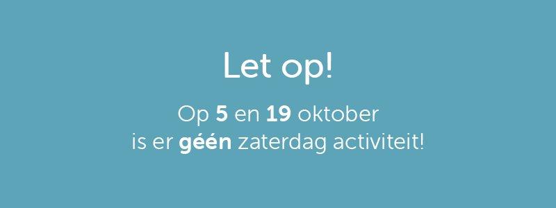 Op 5 en 19 oktober vervalt de zaterdag activiteit!